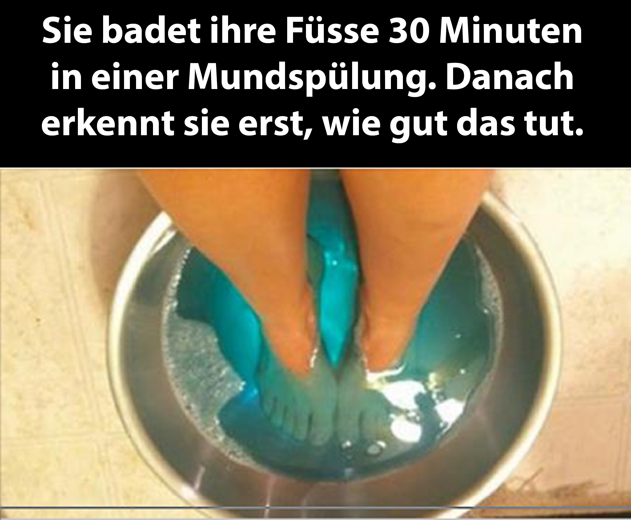 Sie badet ihre Füsse 30 Minuten in einer Mundspülung. Danach erkennt sie erst, wie gut das tut.